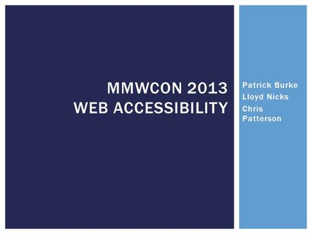 MMWCON 2013 WEB ACCESSIBILITY Patrick Burke Lloyd Nicks Chris Patterson.