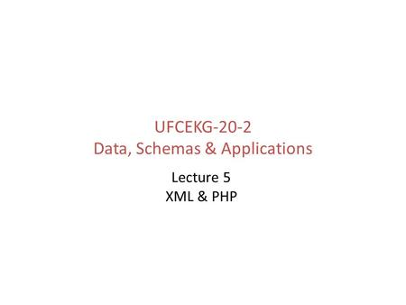 UFCEKG-20-2 Data, Schemas & Applications Lecture 5 XML & PHP.