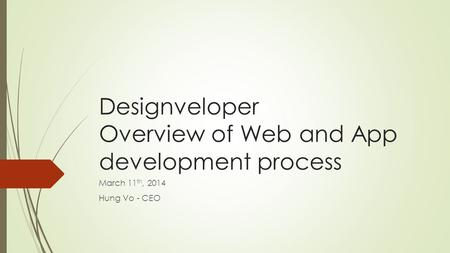 Designveloper Overview of Web and App development process March 11 th, 2014 Hung Vo - CEO.