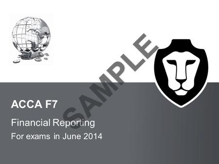 BPP LEARNING MEDIA ACCA F7 Financial Reporting For exams in June 2014.