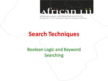 Search Techniques Boolean Logic and Keyword Searching.