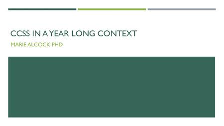 CCSS IN A YEAR LONG CONTEXT MARIE ALCOCK PHD. STANDARD CURRICULUM INSTRUCTION ASSESSMENT Standards -Based Classroom.