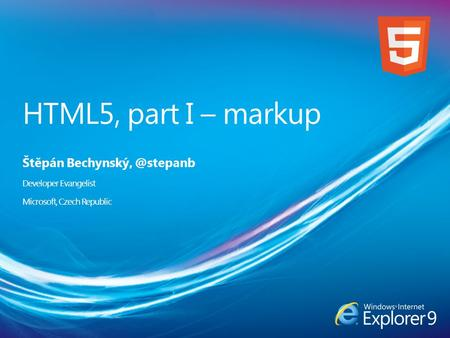HTML5, part I – markup Štěpán Developer Evangelist Microsoft, Czech Republic.
