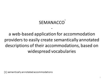 SEMANACCO - a web-based application for accommodation providers to easily create semantically annotated descriptions of their accommodations, based on.