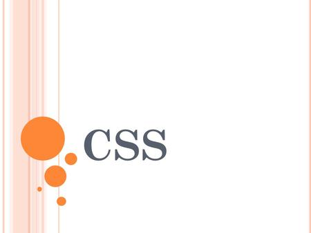 CSS. CSS, or Cascading Styles Sheets, is a way to style HTML. Whereas the HTML is the content, the style sheet is the presentation of that document.