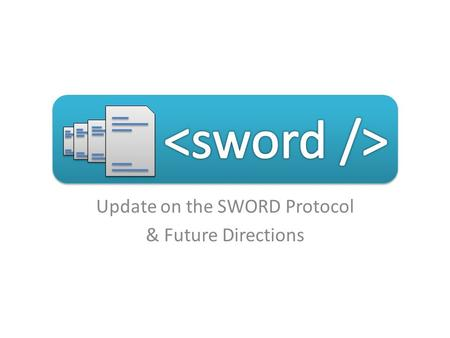 Update on the SWORD Protocol & Future Directions.