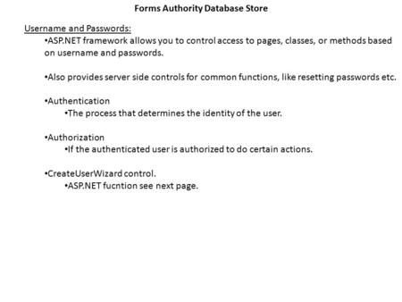 Forms Authority Database Store Username and Passwords: ASP.NET framework allows you to control access to pages, classes, or methods based on username and.