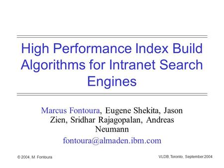 © 2004, M. Fontoura VLDB, Toronto, September 2004 High Performance Index Build Algorithms for Intranet Search Engines Marcus Fontoura, Eugene Shekita,