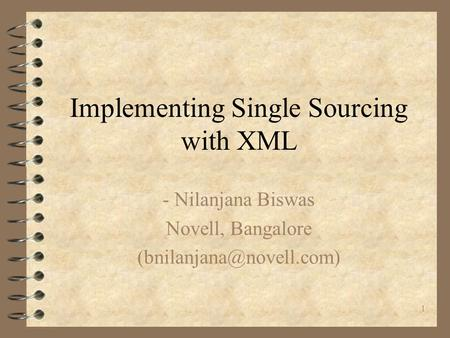 1 Implementing Single Sourcing with XML - Nilanjana Biswas Novell, Bangalore