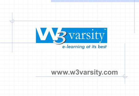 Www.w3varsity.com. What is e-learning? e-learning is essentially the delivery of education via electronic media. The media includes the Internet, an Intranet,
