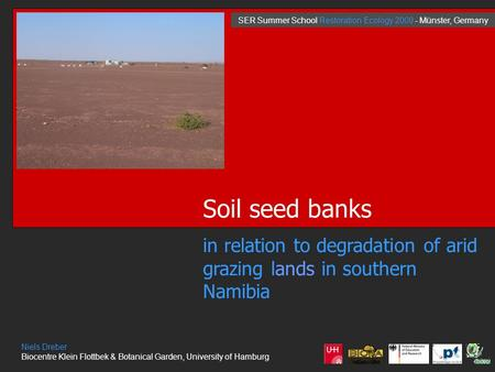 Soil seed banks in relation to degradation of arid grazing lands in southern Namibia Niels Dreber Biocentre Klein Flottbek & Botanical Garden, University.