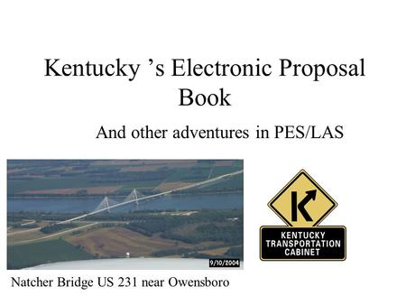 Kentucky 's Electronic Proposal Book And other adventures in PES/LAS Natcher Bridge US 231 near Owensboro.