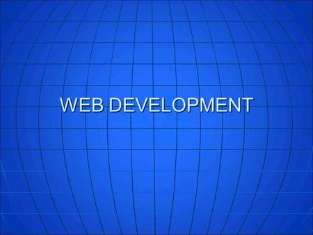 WEB DEVELOPMENT. Why You Need One… 334,659,631 estimated population for Northern America in 2008 334,659,631 estimated population for Northern America.
