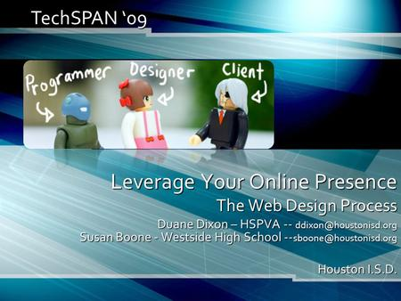 Leverage Your Online Presence The Web Design Process Duane Dixon – HSPVA -- Susan Boone - Westside High School --