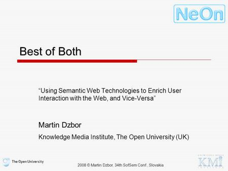 "2008 © Martin Dzbor, 34th SofSem Conf., Slovakia Best of Both ""Using Semantic Web Technologies to Enrich User Interaction with the Web, and Vice-Versa"""