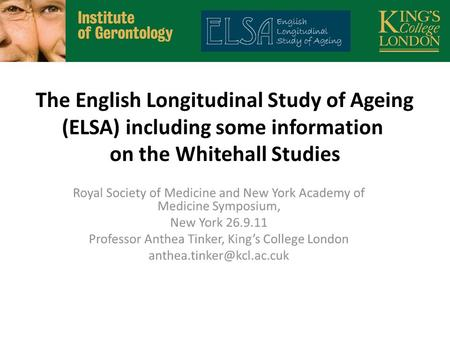 The English Longitudinal Study of Ageing (ELSA) including some information on the Whitehall Studies.