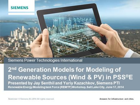 Answers for infrastructure and cities.Restricted © Siemens AG 2014 All rights reserved. September 2002 2 nd Generation Models for Modeling of Renewable.
