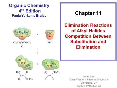 Chapter 11 Elimination Reactions of Alkyl Halides Competition Between Substitution and Elimination Organic Chemistry 4 th Edition Paula Yurkanis Bruice.
