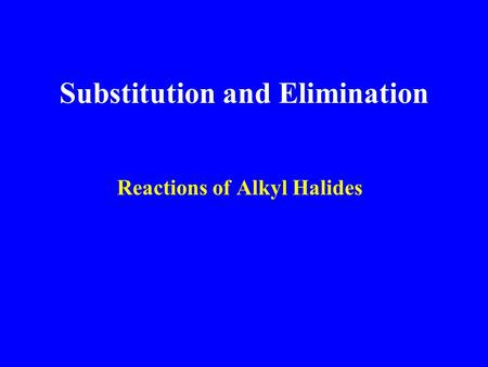 Substitution and Elimination Reactions of Alkyl Halides.