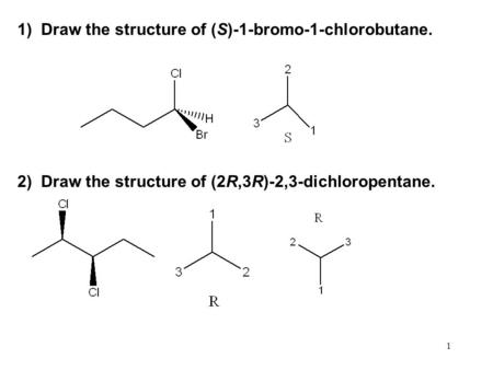 1)  Draw the structure of (S)-1-bromo-1-chlorobutane.