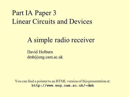 Part IA Paper 3 Linear Circuits and Devices You can find a pointer to an HTML version of this presentation at :  A simple.