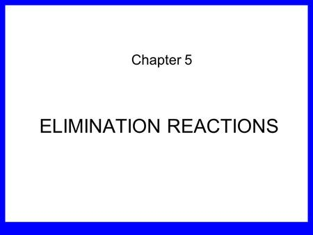 ELIMINATION REACTIONS Chapter 5 Sect. 9.2 Elimination Reactions Dehydrohalogenation (-HX) and Dehydration (-H 2 O) are the main types of elimination.