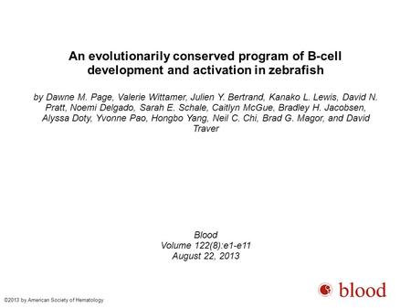 An evolutionarily conserved program of B-cell development and activation in zebrafish by Dawne M. Page, Valerie Wittamer, Julien Y. Bertrand, Kanako L.