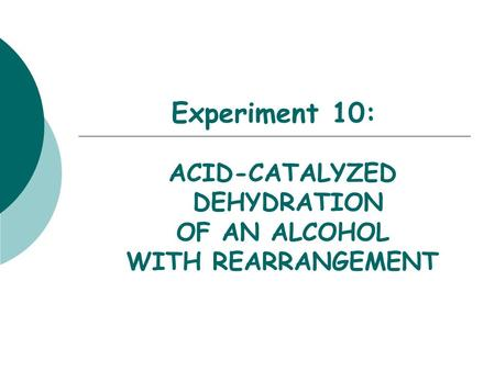 Experiment 10: ACID-CATALYZED DEHYDRATION OF AN ALCOHOL WITH REARRANGEMENT.