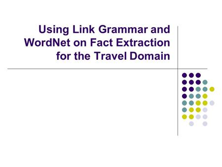 Using Link Grammar and WordNet on Fact Extraction for the Travel Domain.