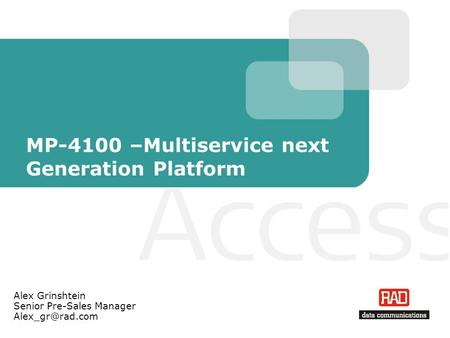 MP-4100 –Multiservice next Generation Platform Alex Grinshtein Senior Pre-Sales Manager