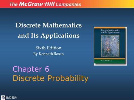 Discrete Mathematics and Its Applications Sixth Edition By Kenneth Rosen Chapter 6 Discrete Probability 歐亞書局.