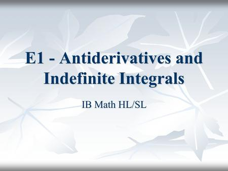 E1 - Antiderivatives and Indefinite Integrals