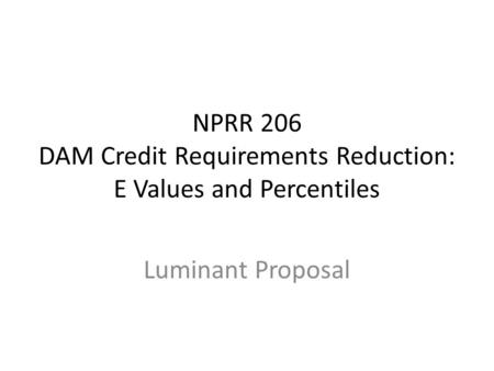 NPRR 206 DAM Credit Requirements Reduction: E Values and Percentiles Luminant Proposal.