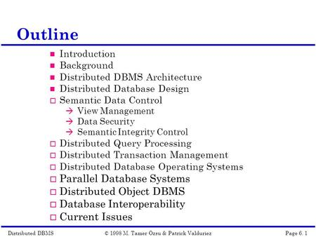 Distributed DBMSPage 6. 1© 1998 M. Tamer Özsu & Patrick Valduriez Outline Introduction Background Distributed DBMS Architecture Distributed Database Design.