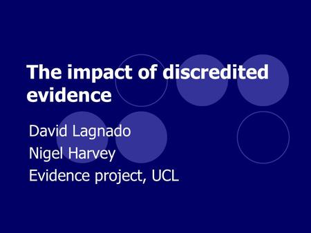 The impact of discredited evidence David Lagnado Nigel Harvey Evidence project, UCL.