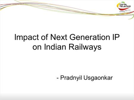 Impact of Next Generation IP on Indian Railways - Pradnyil Usgaonkar.
