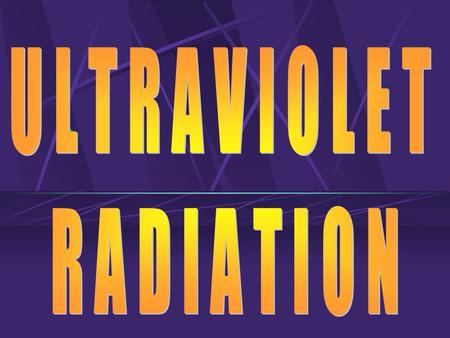 ULTRAVIOLET RADIATION (UVR) Radiation between the visible light & X-ray sections of the electromagnetic spectrum. (J. Ritter) VISIBLE LIGHTIRRUVRRADIO.