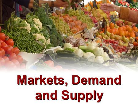 Markets, Demand and Supply
