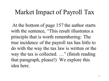 "Market Impact of Payroll Tax At the bottom of page 157 the author starts with the sentence, ""This result illustrates a principle that is worth remembering:"