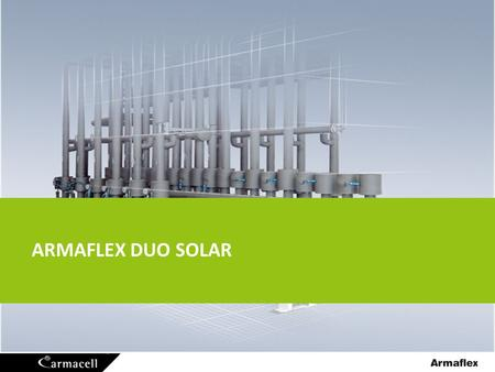 HEATING AND PLUMBING FEF ARMAFLEX DUO SOLAR. Armaflex DuoSolar Insulation parameters 2 Maximum Line Temperature: Up to +175°C – short time Up to +150°C.
