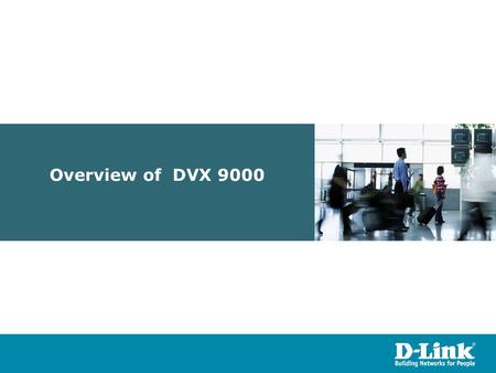Overview of DVX 9000.
