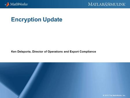 1 Encryption Update Ken Delaporta, Director of Operations and Export Compliance.