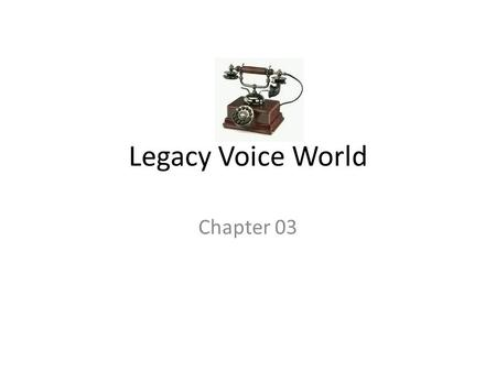 Legacy Voice World Chapter 03. Analog Connectivity What is analog connectivity Electric wave forms Understanding Analog signaling.