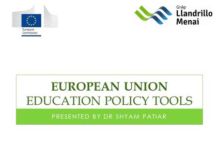 EUROPEAN UNION EDUCATION POLICY TOOLS PRESENTED BY DR SHYAM PATIAR.
