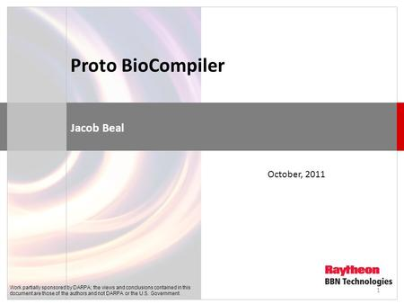 Proto BioCompiler Jacob Beal October, 2011 Work partially sponsored by DARPA; the views and conclusions contained in this document are those of the authors.