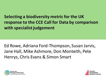 Selecting a biodiversity metric for the UK response to the CCE Call for Data by comparison with specialist judgement Ed Rowe, Adriana Ford-Thompson, Susan.
