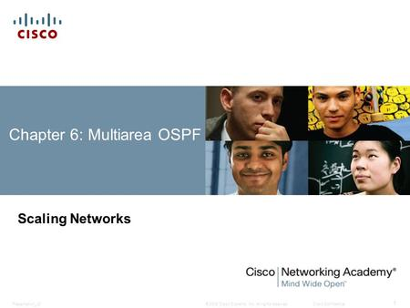 © 2008 Cisco Systems, Inc. All rights reserved.Cisco ConfidentialPresentation_ID 1 Chapter 6: Multiarea OSPF Scaling Networks.