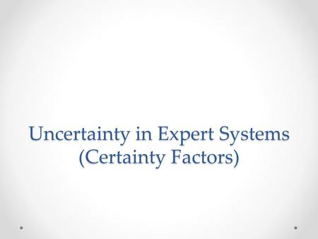 Uncertainty in Expert Systems (Certainty Factors).
