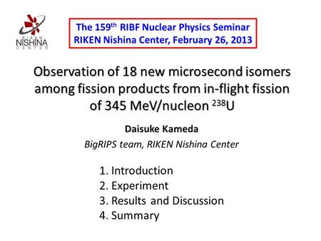 Observation of 18 new microsecond isomers among fission products from in-flight fission of 345 MeV/nucleon 238 U Daisuke Kameda BigRIPS team, RIKEN Nishina.