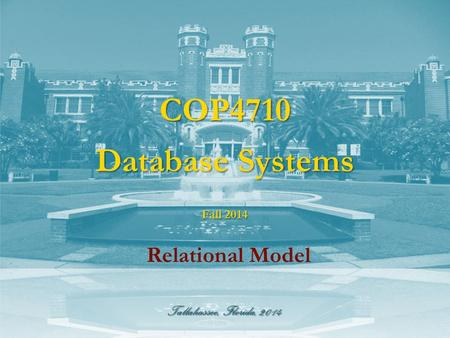 Tallahassee, Florida, 2014 COP4710 Database Systems Relational Model Fall 2014.